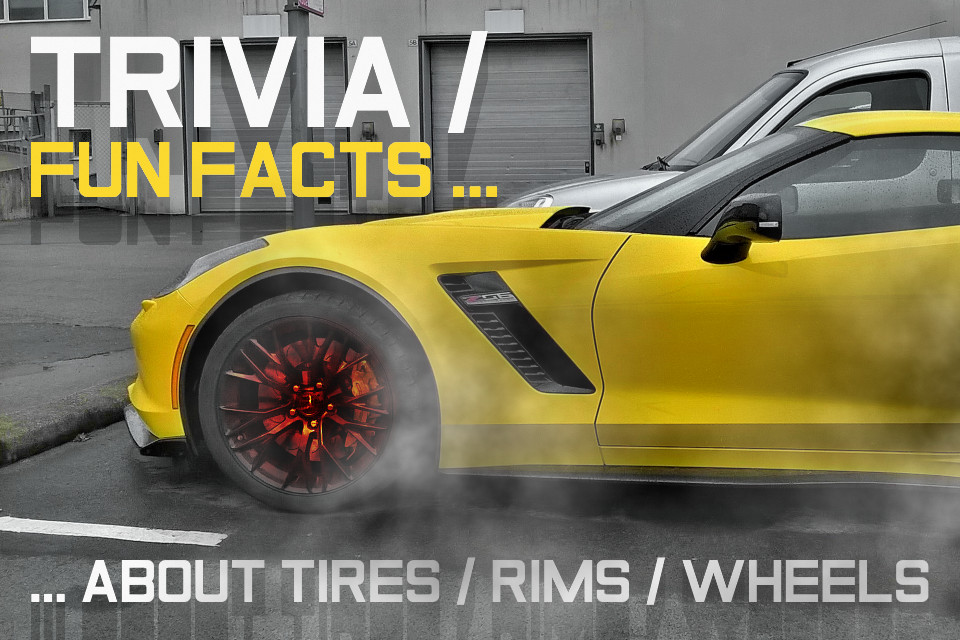 Fun facts (trivia) about tires, rims and wheels!